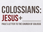 Colossians: Jesus + ___________
